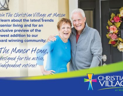 The Christian Village at Mason is proud to introduce The Manor Home, designed for the activve, independent retiree